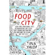 Food and the City: New York's Professional Chefs, Restaurateurs, Line Cooks, Street Vendors, and Purveyors Talk about What They Do and Wh