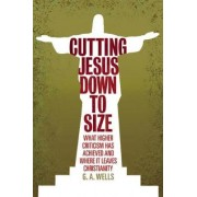 Cutting Jesus Down to Size by George Albert Wells