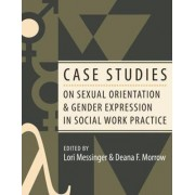 Case Studies on Sexual Orientation and Gender Expression in Social Work Practice by Lori Messinger