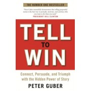 Peter Guber Tell to Win: Connect, Persuade and Triumph with the Hidden Power of Story