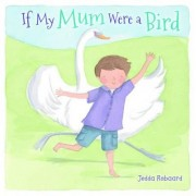 If My Mum Were a Bird by Jedda Robaard