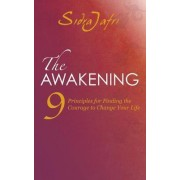 The Awakening: 9 Principles for Finding the Courage to Change Your Life by Sidra Jafri