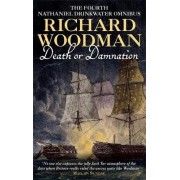 Death or Damnation: Nathaniel Drinkwater Omnibus 4: Under False Colours, Flying Squadron, Beneath the Aurora by Richard Woodman