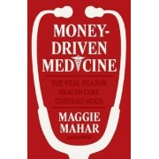 Money-Driven Medicine by Maggie Mahar