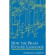 How the Brain Evolved Language by Donald Loritz