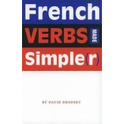 French Verbs Made Simple(r) by David M. Brodsky