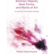 Abstract Objects, Ideal Forms, and Works of Art by Robert Rose-Coutr