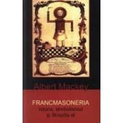 Francmasoneria. Istoria simbolismul si filosofia Ei - Albert Mackey