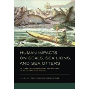 Human Impacts on Seals, Sea Lions, and Sea Otters by Todd J. Braje
