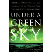 Under A Green Sky: Global Warming, the Mass Extinctions of the Past, andWhat They Can Tell Us About Our Future by Peter Douglas Ward