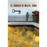 Archaeology of Early Colonial Interaction at El Chorro de Maita, Cuba