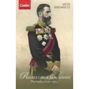 Regele Carol Al Romaniei Povestea Unei Vieti - Mite Kremnitz