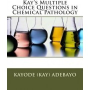 Kay's Multiple Choice Questions in Chemical Pathology by Kayode Adebayo
