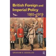 British Foreign and Imperial Policy 1865-1919 by Graham Goodlad