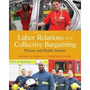 Labor Relations and Collective Bargaining by Michael R. Carrell