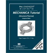 Pro/Engineer Wildfire 5.0 Mechanica Tutorial (Structure/Thermal) by Roger Toogood