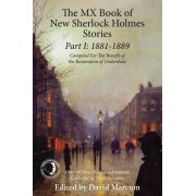 The Mx Book of New Sherlock Holmes Stories Part I: 1881 to 1889 by David Marcum