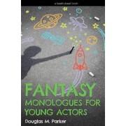 Fantasy Monologues for Young Actors by Douglas M Parker