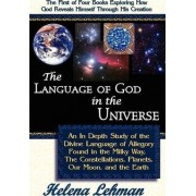 The Language of God in the Universe, an in Depth Study of the Divine Language of Allegory Found in the Milky Way, the Constellations, Planets, Our Moo by Helena Lehman