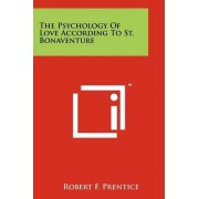 The Psychology of Love According to St. Bonaventure by Robert F Prentice