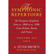 The Symphonic Repertoire Volume III Part B: The European Symphony from ca. 1800 to ca. 1930: Great Britain, Russia, and France