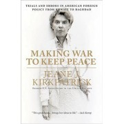 Making War to Keep Peace by Jeane J. Kirkpatrick