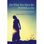 Do What You Have the Power to Do by Helen Bruch Pearson
