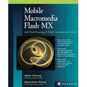 Mobile Macromedia Flash MX with Flash Remoting and Flash Communication Server by Alan Yeung