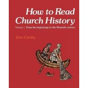 How to Read Church History: From the Beginnings to the Fifteenth Century v. 1 by Jean Comby