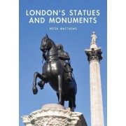 London's Statues and Monuments by Peter Matthews