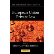The Cambridge Companion to European Union Private Law by Professor Christian Twigg-Flesner