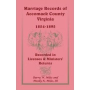 Marriage Records of Accomack County, Virginia, 1854-1895 (Recorded in Licenses & Ministers' Returns) by Barry W Miles