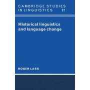 Historical Linguistics and Language Change by Roger Lass