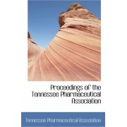Proceedings of the Tennessee Pharmaceutical Association by Tennessee Pharmaceut Association