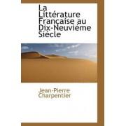 La Litt Rature Fran Aise Au Dix-Neuvi Me Si Cle by Jean-Pierre Charpentier