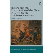History and the Construction of the Child in Early British Children's Literature by Jackie C. Horne