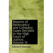 Reports of Bankruptcy and Company Cases Decided in the High Court of Justice, Volume IX by Edward Manson