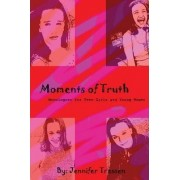 Moments of Truth: Monologues for Teen Girls and Young Women by Jennifer Tressen