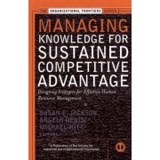 Managing Knowledge for Sustained Competitive Advantage by Susan E. Jackson