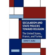 Secularism and State Policies Toward Religion by Ahmet T. Kuru