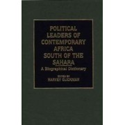 Political Leaders of Contemporary Africa South of the Sahara by Harvey Glickman