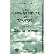 The Healing Power of Kindness, Vol. 1: Releasing Judgment by Kenneth Wapnick