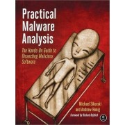 Practical Malware Analysis: The Hands-On Guide to Dissecting Malicious Software by Michael Sikorski