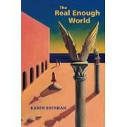 The Real Enough World by Karen Brennan
