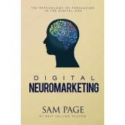 Digital Neuromarketing: The Psychology of Persuasion in the Digital Age