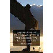Subaltern Ethics in Contemporary Scottish and Irish Literature by Stefanie Lehner