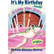 It's My Birthday Finally! A Leap Year Story 2nd Edition by Michelle Whitaker Winfrey