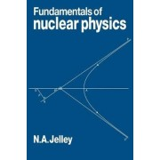 Fundamentals of Nuclear Physics by N. A. Jelley