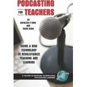 Podcasting for Teachers by Kathleen P. King