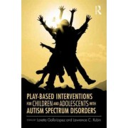 Play-Based Interventions for Children and Adolescents with Autism Spectrum Disorders by Loretta Gallo-Lopez